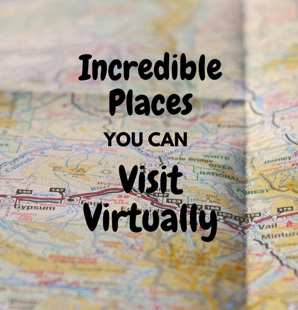 Incredible Places You Can Visit Virtually